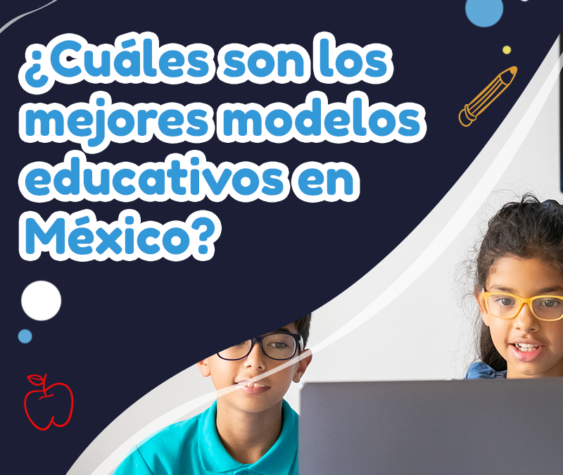 ¿Cuáles son los mejores modelos educativos en México?