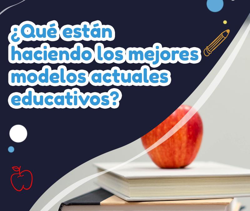 ¿Qué están haciendo los mejores modelos actuales educativos?