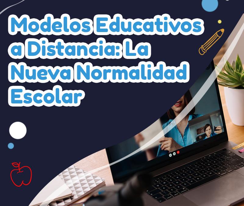 Modelos Educativos a Distancia: La Nueva Normalidad Escolar